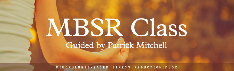 MBSR Class Guided by Guided by Patrick Mitchell